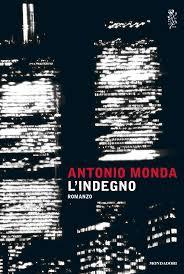 L'indegno - Antonio Monda - Mondatori 2016 , 4 romanzo della decalogia newyorkese