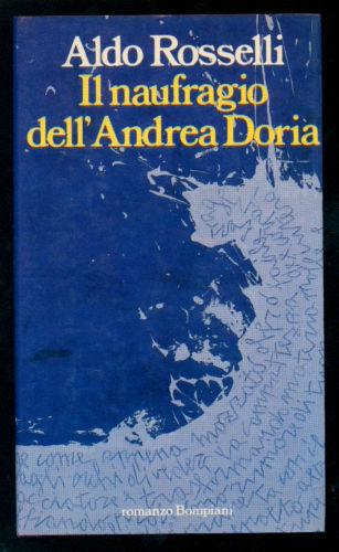 Il Naufragio dell'Andrea Doria - romanzo autobiografico di Aldo Rosselli.